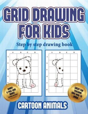 Step by step drawing book (Learn to draw cartoon animals): This book teaches kids how to draw cartoon animals using grids - Step by Step Drawing Book 3 (Paperback)