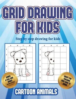 Step by step drawing for kids (Learn to draw cartoon animals): This book teaches kids how to draw cartoon animals using grids - Step by Step Drawing for Kids 3 (Paperback)