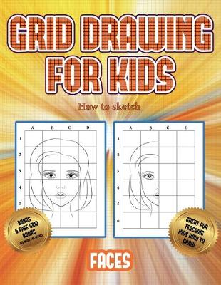 How to sketch (Grid drawing for kids - Faces): This book teaches kids how to draw faces using grids - How to Sketch 3 (Paperback)