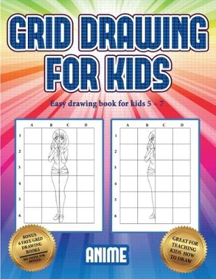 Easy drawing book for kids 5 - 7 (Grid drawing for kids - Anime): This book teaches kids how to draw using grids - Easy Drawing Book for Kids 5 - 7 3 (Paperback)