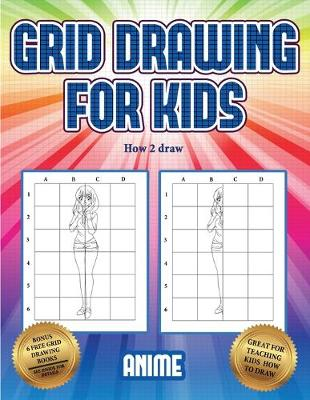 How 2 draw (Grid drawing for kids - Anime): This book teaches kids how to draw using grids - How 2 Draw 3 (Paperback)
