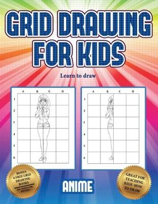 Learn to draw (Grid drawing for kids - Anime): This book teaches kids how to draw using grids - Learn to Draw 3 (Paperback)