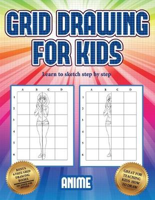 Learn to sketch step by step (Grid drawing for kids - Anime): This book teaches kids how to draw using grids - Learn to Sketch Step by Step 3 (Paperback)