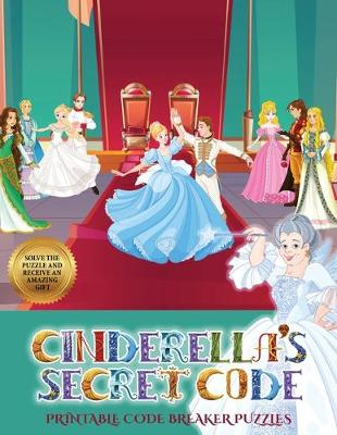 Printable Code Breaker Puzzles (Cinderella's secret code): Help Prince Charming find Cinderella. Using the map supplied, help Prince Charming solve the cryptic clues, overcome numerous obstacles, and find Cinderella - Printable Code Breaker Puzzles 4 (Paperback)