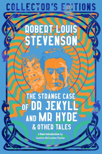 The Strange Case of Dr. Jekyll and Mr. Hyde & Other Tales - Flame Tree Collector's Editions (Hardback)