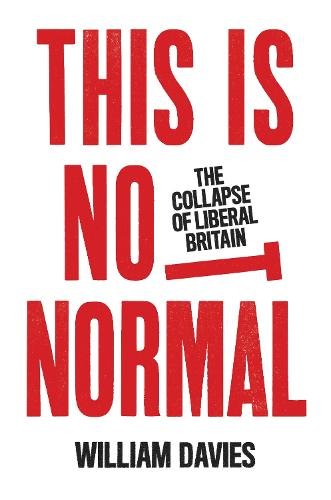 This is Not Normal: The Collapse of Liberal Britain (Hardback)