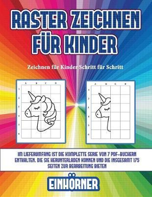 Zeichnen fur Kinder Schritt fur Schritt (Raster zeichnen fur Kinder - Einhoerner): Dieses Buch bringt Kindern bei, wie man Comic-Tiere mit Hilfe von Rastern zeichnet - Zeichnen Fur Kinder Schritt Fur Schritt 5 (Paperback)