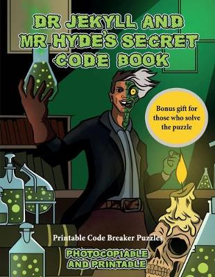 Printable Code Breaker Puzzles (Dr Jekyll and Mr Hyde's Secret Code Book): Help Dr Jekyll find the antidote. Using the map supplied solve the cryptic clues, overcome numerous obstacles, and find the antidote - Printable Code Breaker Puzzles 6 (Paperback)