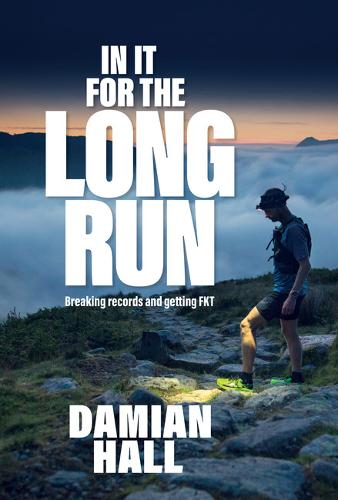 In It for the Long Run: Breaking records and getting FKT (Paperback)