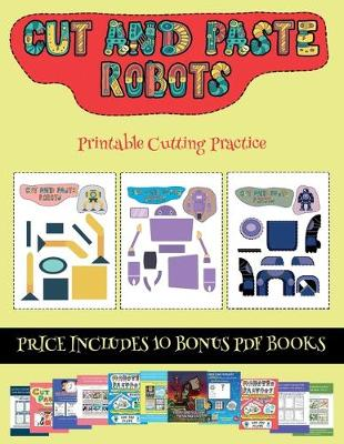 Printable Cutting Practice (Cut and paste - Robots): This book comes with collection of downloadable PDF books that will help your child make an excellent start to his/her education. Books are designed to improve hand-eye coordination, develop fine and gr - Printable Cutting Practice 23 (Paperback)