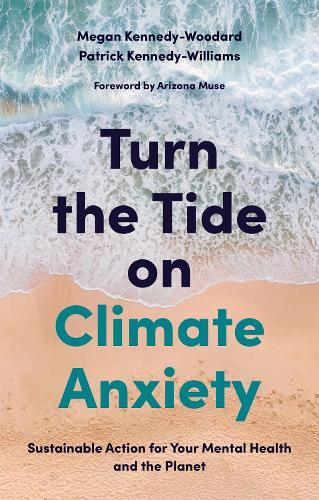 Turn the Tide on Climate Anxiety: Sustainable Action for Your Mental Health and the Planet (Paperback)