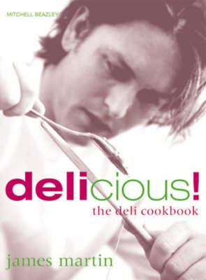 James Martin's Delicious!: The Deli Cookbook (Hardback)