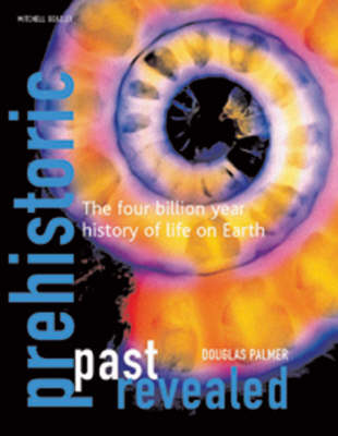 Prehistoric Past Revealed: The Four Billion Year History of Life on Earth (Hardback)