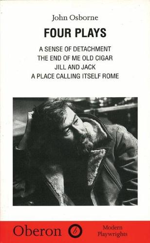 Four Plays: A Sense of Detachment,The End of Me Old Cigar,Jill and Jack,A Place Calling Itself Rome (Paperback)