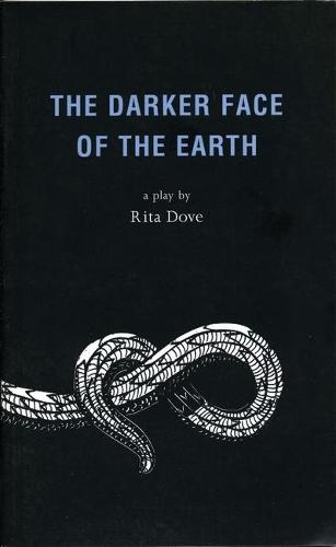 The Darker Face of the Earth: Playscript by Rita Dove | Waterstones
