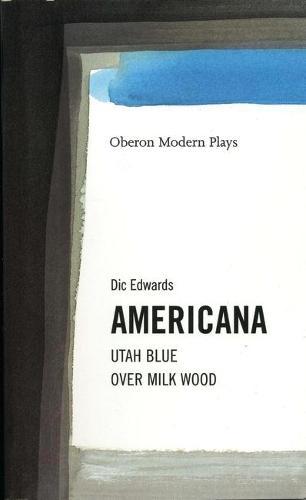 Americana: Utah Blue, Over Milk Wood - OBERON MODERN PLAYWRIGHTS (Paperback)