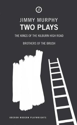 """Murphy: Two Plays: Two Plays """"Kings of the Kilburn High Road"""", """"Brothers of the Brush"""" - OBERON MODERN PLAYS (Paperback)"""