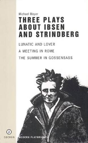 Three Plays About Ibsen and Strindberg: Lunatic and Lover, a Meeting in Rome, the Summer in Gossens (Paperback)