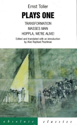 Plays Volume 1: Transformation/Masses Man/Hoppla We (TM)Re Alive! (Trans.Alan Pearlman) (Paperback)