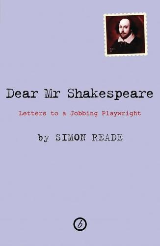 Dear Mr. Shakespeare: Letters to a Jobbing Playwright (Paperback)