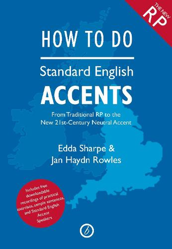 How to Do Standard English Accents: From Traditional RP to the New 21st-Century Neutral Accent - The Actor's Toolkit (Paperback)