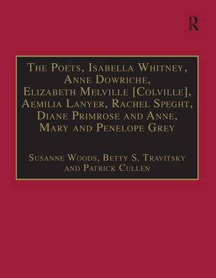 The Poets, Isabella Whitney, Anne Dowriche, Elizabeth Melville [Colville], Aemilia Lanyer, Rachel Speght, Diane Primrose and Anne, Mary and Penelope Grey: Printed Writings 1500-1640: Series I, Part Two, Volume 10 - The Early Modern Englishwoman: A Facsimile Library of Essential Works & Printed Writings, 1500-1640: Series I, Part Two (Hardback)