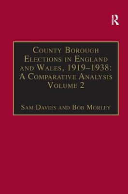 County Borough Elections in England and Wales, 1919-1938: A Comparative Analysis: Volume 2: Bradford - Carlisle - County Borough Elections in England and Wales, 1919-1938 (Hardback)