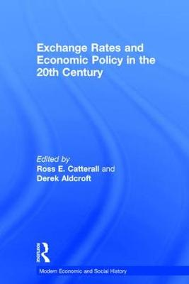 Exchange Rates and Economic Policy in the 20th Century - Modern Economic and Social History (Hardback)