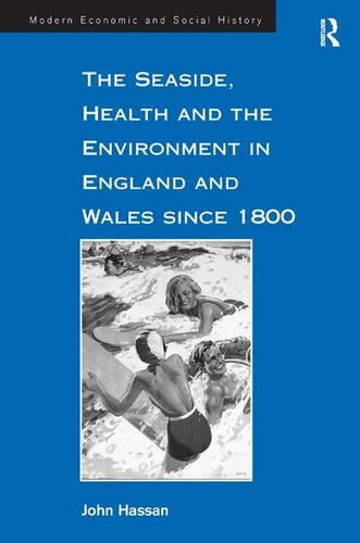 The Seaside, Health and the Environment in England and Wales since 1800 - Modern Economic and Social History (Hardback)