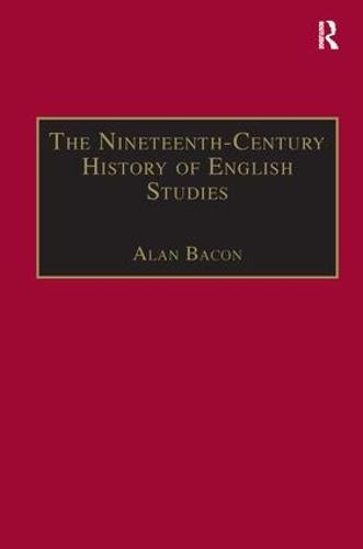 The Nineteenth-Century History of English Studies - The Nineteenth Century Series (Hardback)