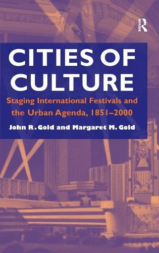 Cities of Culture: Staging International Festivals and the Urban Agenda, 1851-2000 (Hardback)