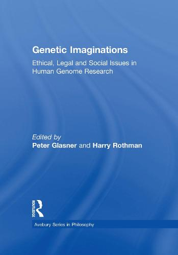 Genetic Imaginations: Ethical, Legal and Social Issues in Human Genome Research - Avebury Series in Philosophy (Hardback)