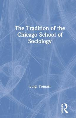 The Tradition of the Chicago School of Sociology (Hardback)