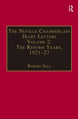 The Neville Chamberlain Diary Letters: Volume 2: The Reform Years, 1921-27 (Hardback)
