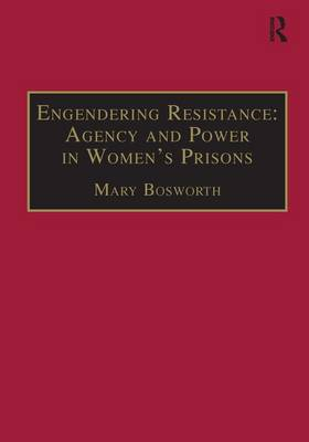 Engendering Resistance: Agency and Power in Women's Prisons - New Advances in Crime and Social Harm (Hardback)