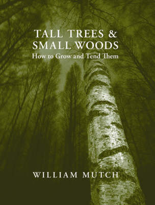 Tall Trees and Small Woods: How to Grow and Tend Them (Hardback)