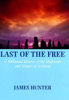 Last of the Free: A Millennial History of the Highlands and Islands of Scotland (Hardback)
