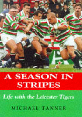 A Season in Stripes: Life with Leicester Tigers (Hardback)