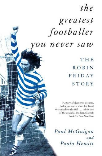 The Greatest Footballer You Never Saw: The Robin Friday Story (Paperback)