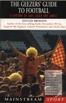 The Geezers' Guide to Football: A Lifetime of Lads and Lager (Paperback)