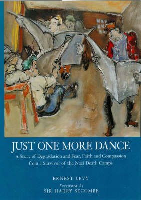 Just One More Dance: A Story of Degradation and Fear, Faith of Compassion from a Survivor of the Nazi Death Camps (Hardback)