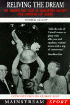 Reliving the Dream: Triumph and Tears of Manchester United's 1968 European Cup Heroes (Paperback)