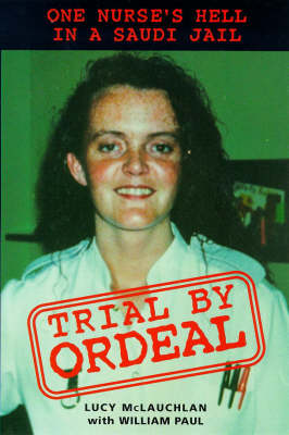 Trial by Ordeal: One Nurse's Hell in a Saudi Jail (Paperback)