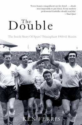 The Double: The Inside Story of Spurs' Triumphant 1960-61 Season (Paperback)