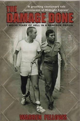 The Damage Done: Twelve Years Of Hell In A Bangkok Prison (Paperback)