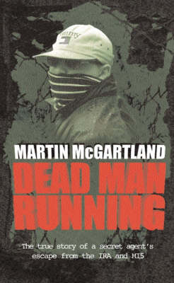 Dead Man Running: A True Story of a Secret Agent's Escape from the IRA and MI5 (Paperback)