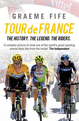 Tour de FranceThe History, The Legend, The Riders (Paperback)