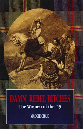 Damn' Rebel Bitches: The Women of the '45 (Paperback)