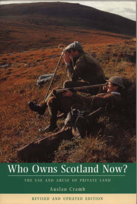 Who Owns Scotland Now?: Use and Abuse of Private Land (Paperback)