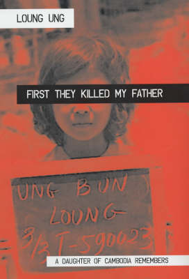 First They Killed My Father: A Daughter of Cambodia Remembers (Hardback)